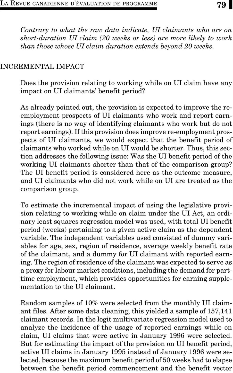 As already pointed out, the provision is expected to improve the reemployment prospects of UI claimants who work and report earnings (there is no way of identifying claimants who work but do not