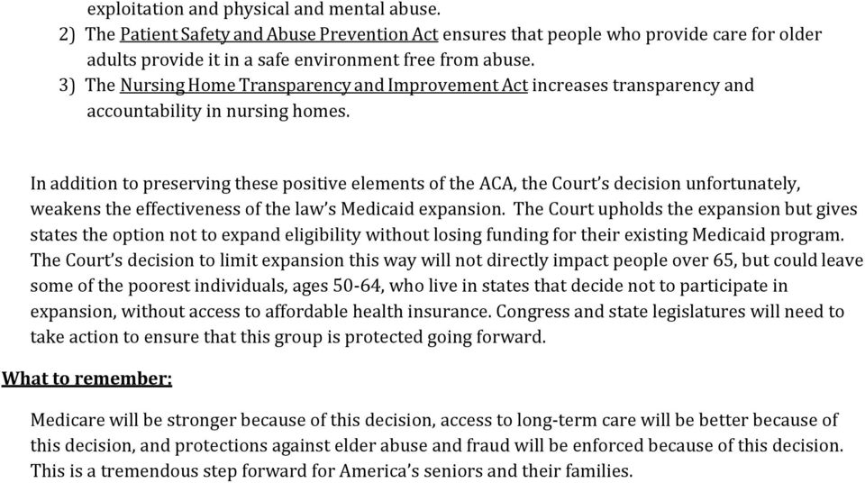 In addition to preserving these positive elements of the ACA, the Court s decision unfortunately, weakens the effectiveness of the law s Medicaid expansion.