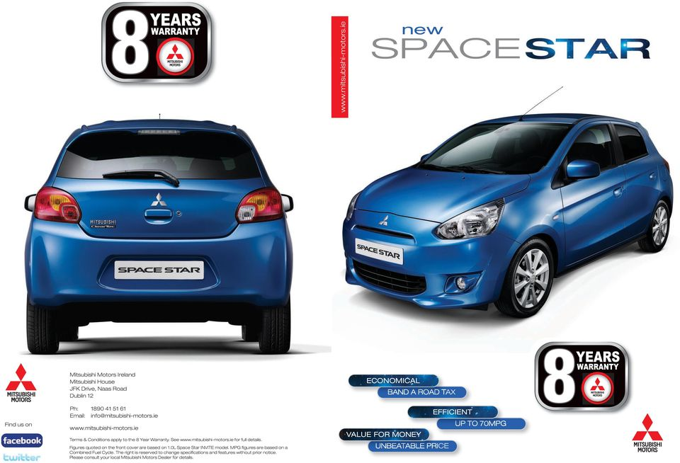 ie ie Terms & Conditions apply to the 8 Year Warranty. See ie for full details. Figures quoted on the front cover are based on 1.0L Space Star INVITE model.