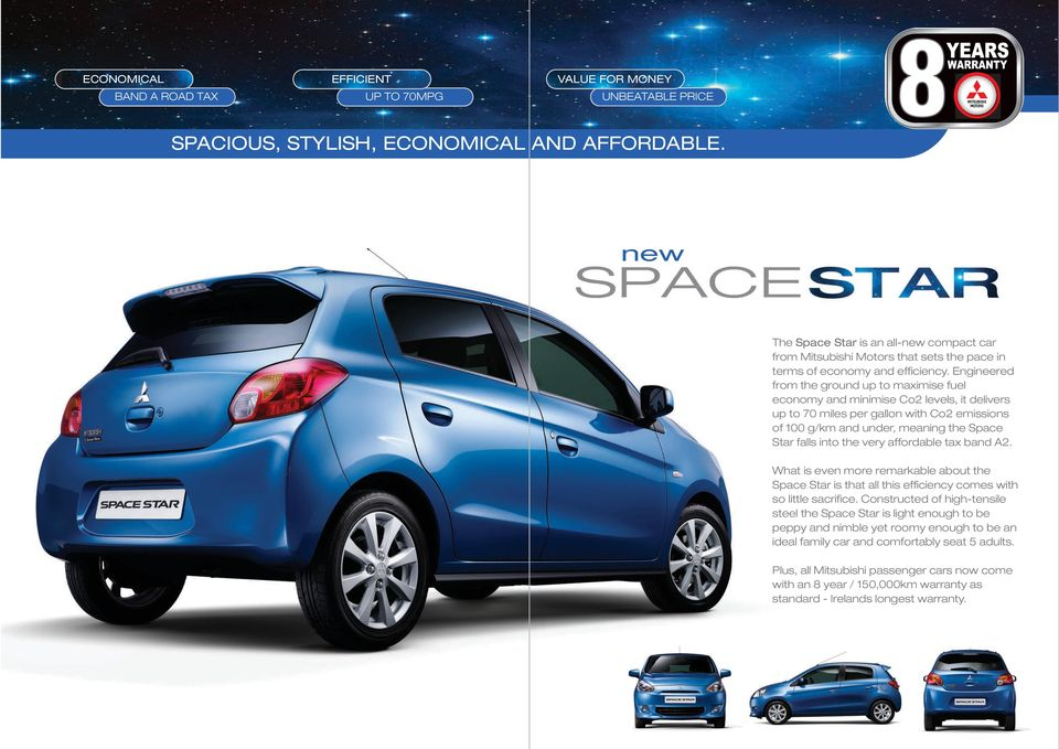 Engineered from the ground up to maximise fuel economy and minimise Co2 levels, it delivers up to 70 miles per gallon with Co2 emissions of 100 g/km and under, meaning the Space Star falls into the