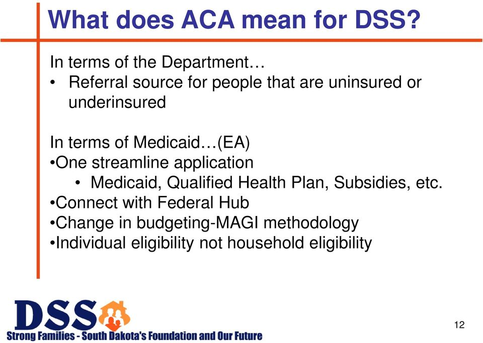 underinsured In terms of Medicaid (EA) One streamline application Medicaid,
