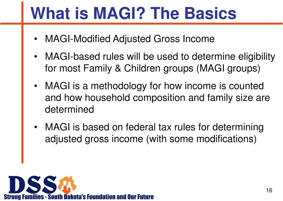 eligibility for most Family & Children groups (MAGI groups) MAGI is a methodology for how