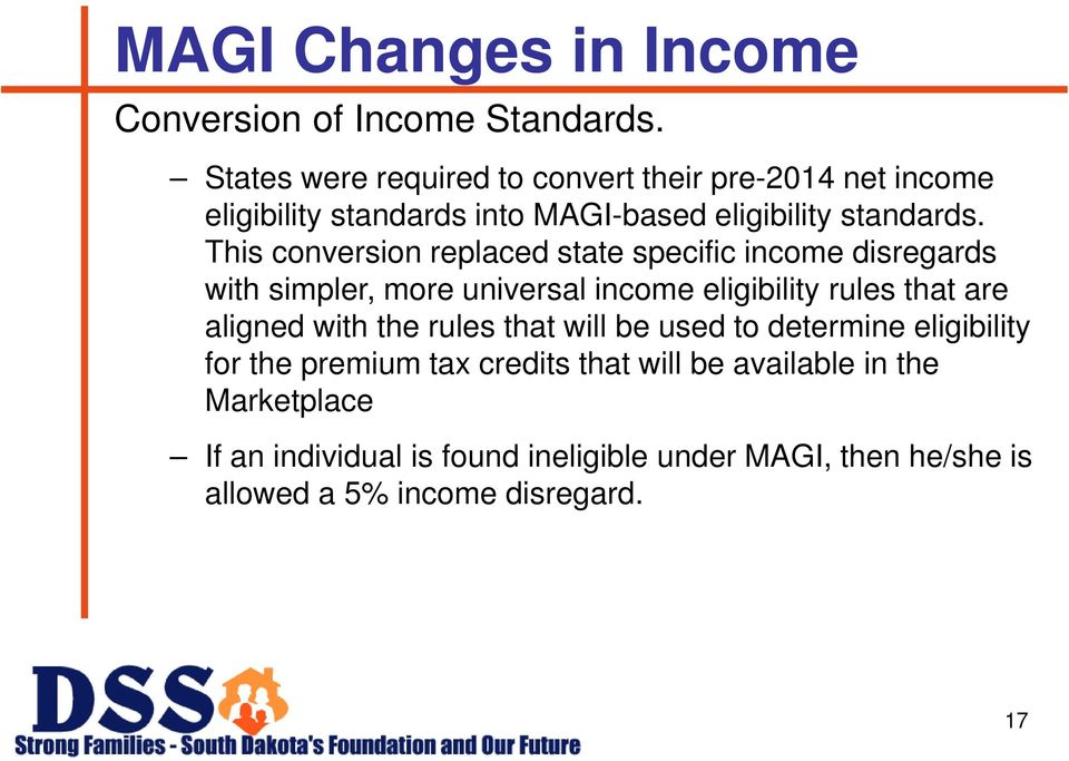 This conversion replaced state specific income disregards with simpler, more universal income eligibility rules that are aligned