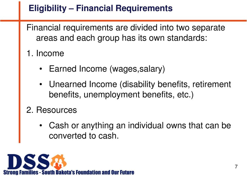 Income Earned Income (wages,salary) Unearned Income (disability benefits, retirement