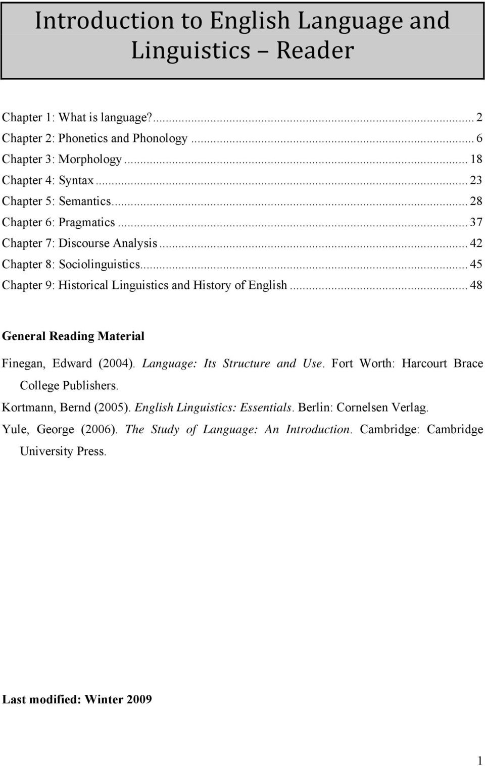 .. 45 Chapter 9: Historical Linguistics and History of English... 48 General Reading Material Finegan, Edward (2004). Language: Its Structure and Use.