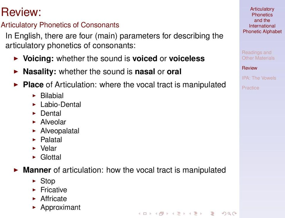 Place of Articulation: where the vocal tract is manipulated Bilabial Labio-Dental Dental Alveolar Alveopalatal