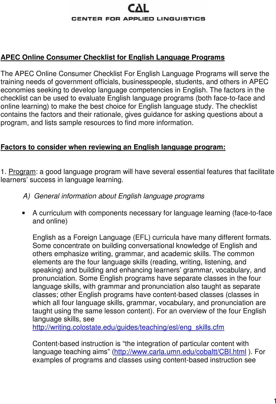The factors in the checklist can be used to evaluate English language programs (both face-to-face and online learning) to make the best choice for English language study.