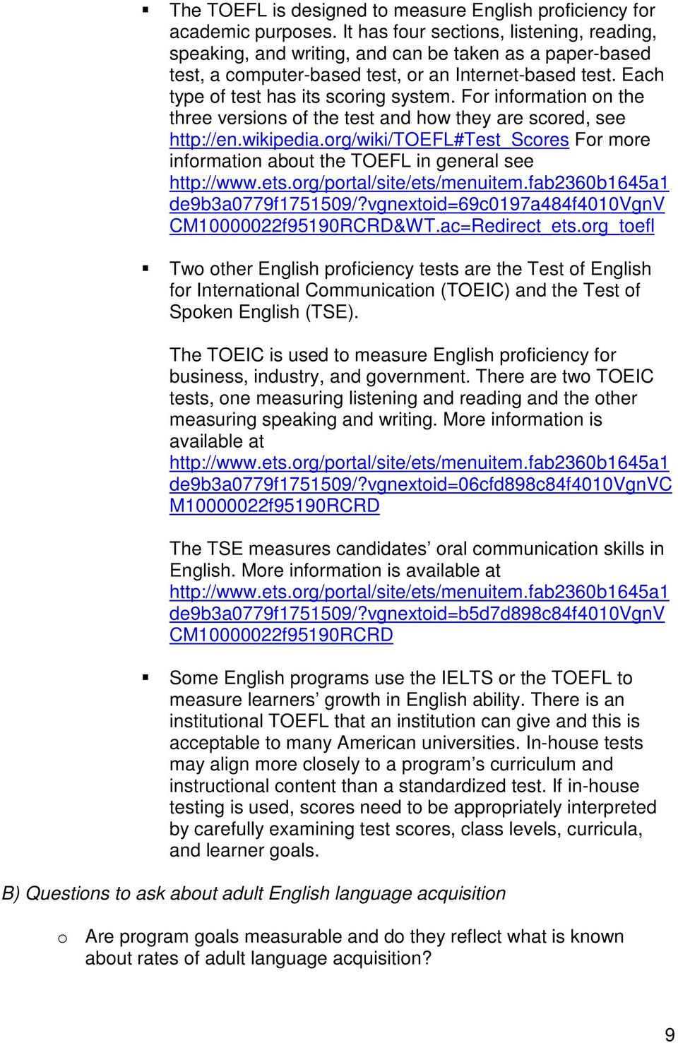 For information on the three versions of the test and how they are scored, see http://en.wikipedia.org/wiki/toefl#test_scores For more information about the TOEFL in general see http://www.ets.