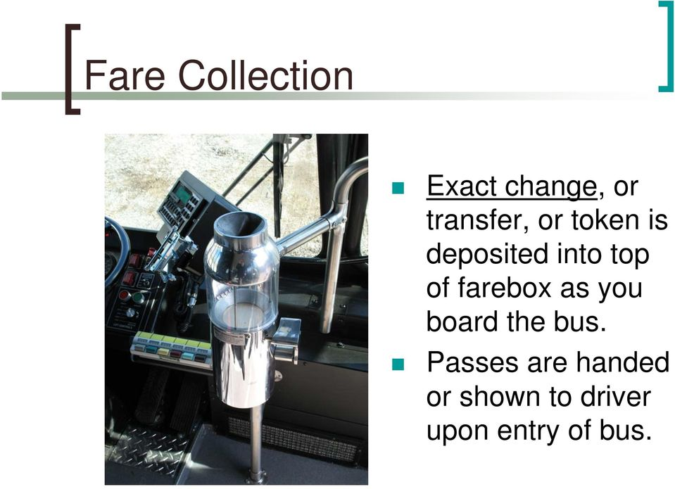 of farebox as you board the bus.