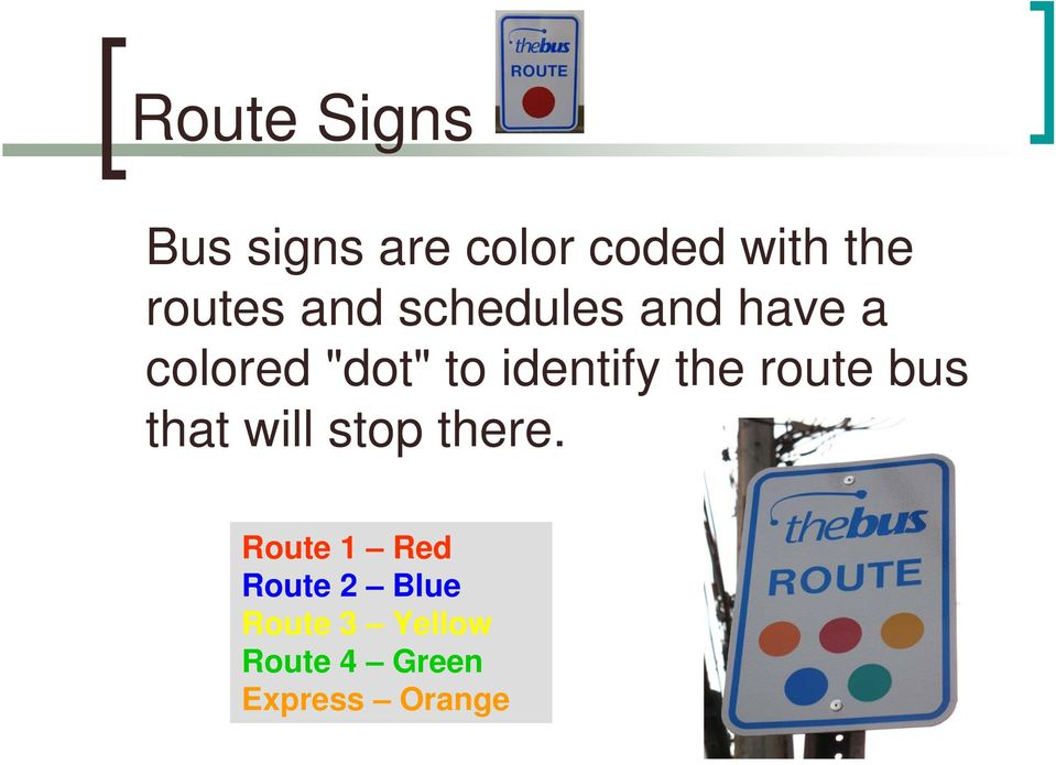 identify the route bus that will stop there.