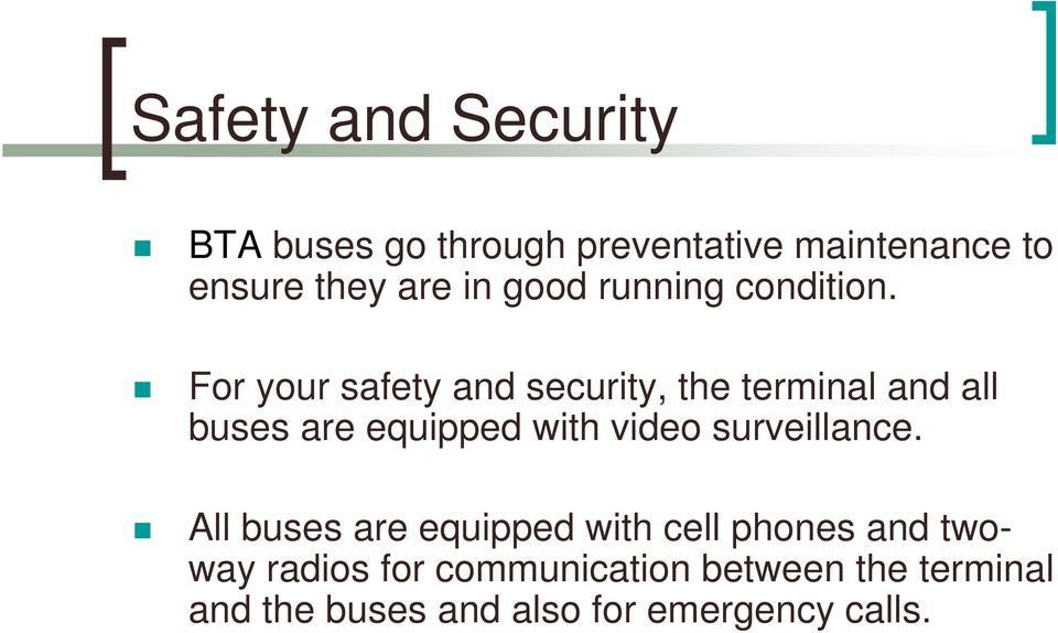 For your safety and security, the terminal and all buses are equipped with video