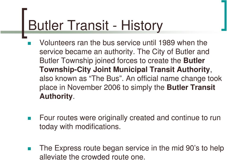 known as The Bus. An official name change took place in November 2006 to simply the Butler Transit Authority.