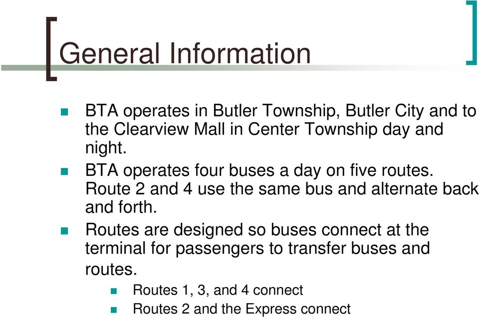 Route 2 and 4 use the same bus and alternate back and forth.