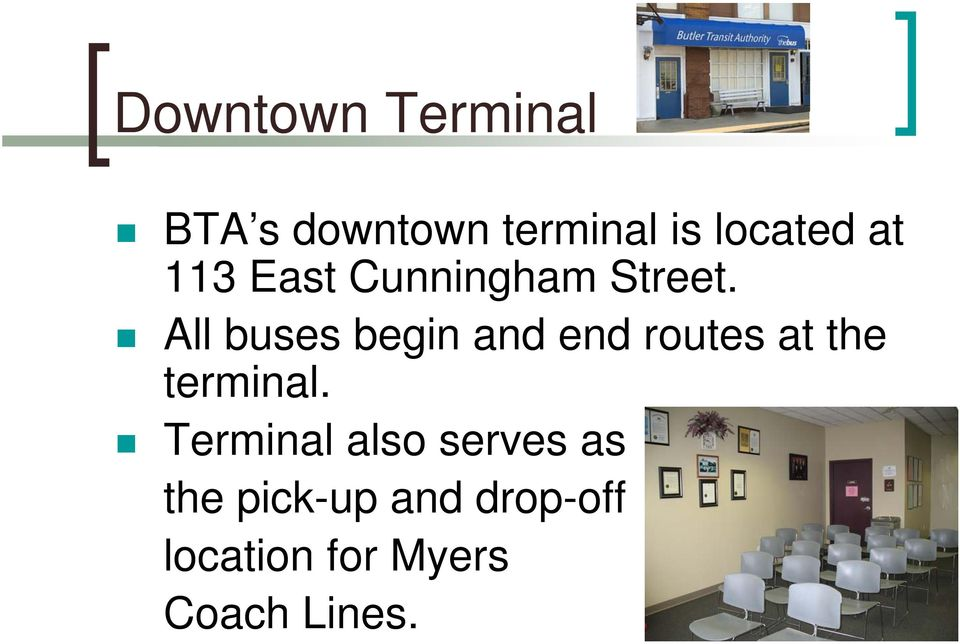 All buses begin and end routes at the terminal.