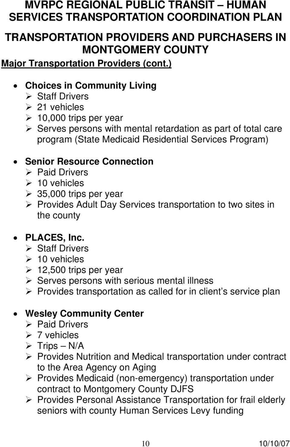 Resource Connection 10 vehicles 35,000 trips per year Provides Adult Day Services transportation to two sites in the county PLACES, Inc.