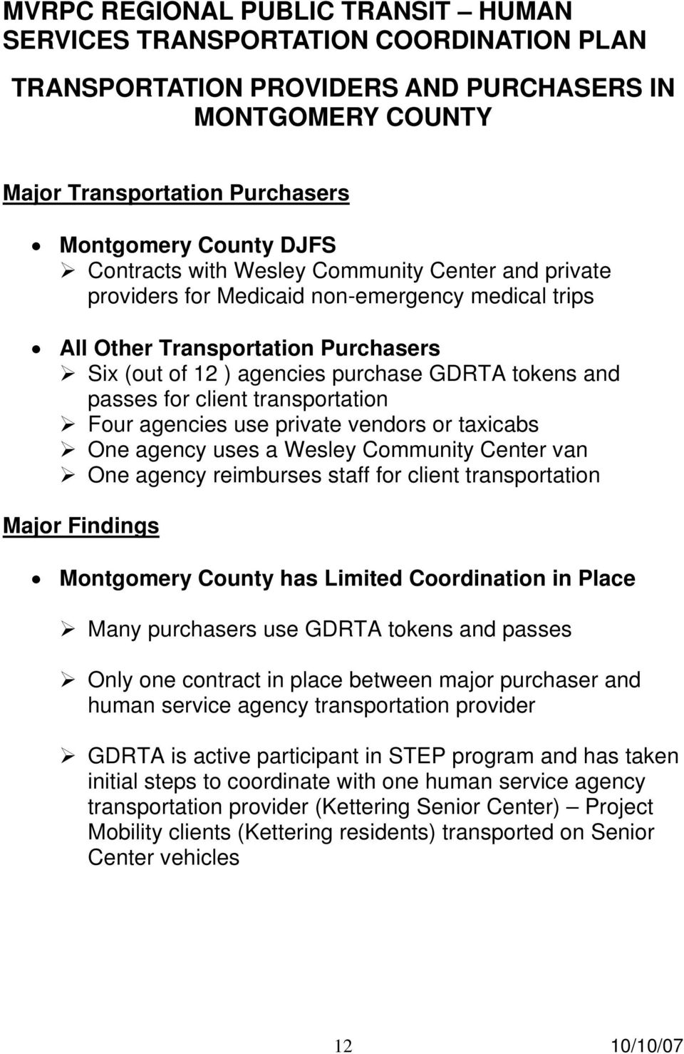 reimburses staff for client transportation Major Findings Montgomery County has Limited Coordination in Place Many purchasers use GDRTA tokens and passes Only one contract in place between major