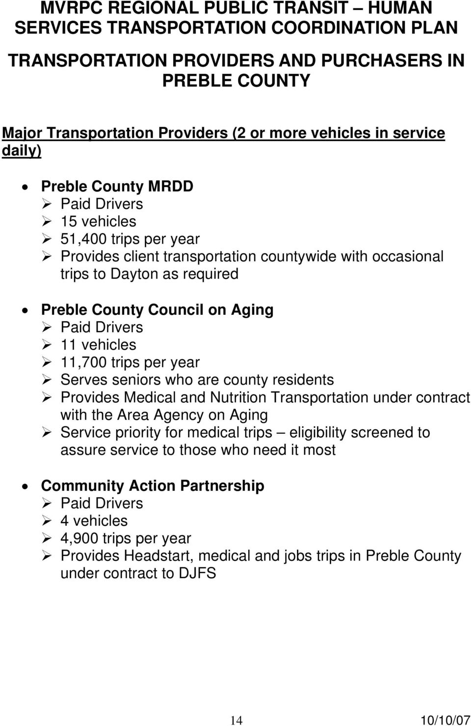 residents Provides Medical and Nutrition Transportation under contract with the Area Agency on Aging Service priority for medical trips eligibility screened to