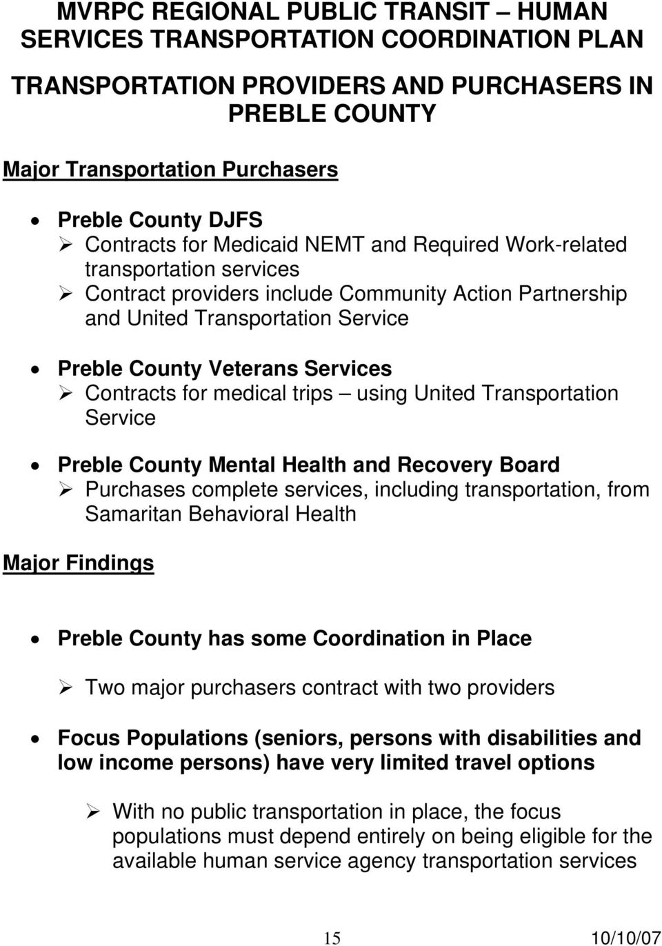 services, including transportation, from Samaritan Behavioral Health Major Findings Preble County has some Coordination in Place Two major purchasers contract with two providers Focus Populations