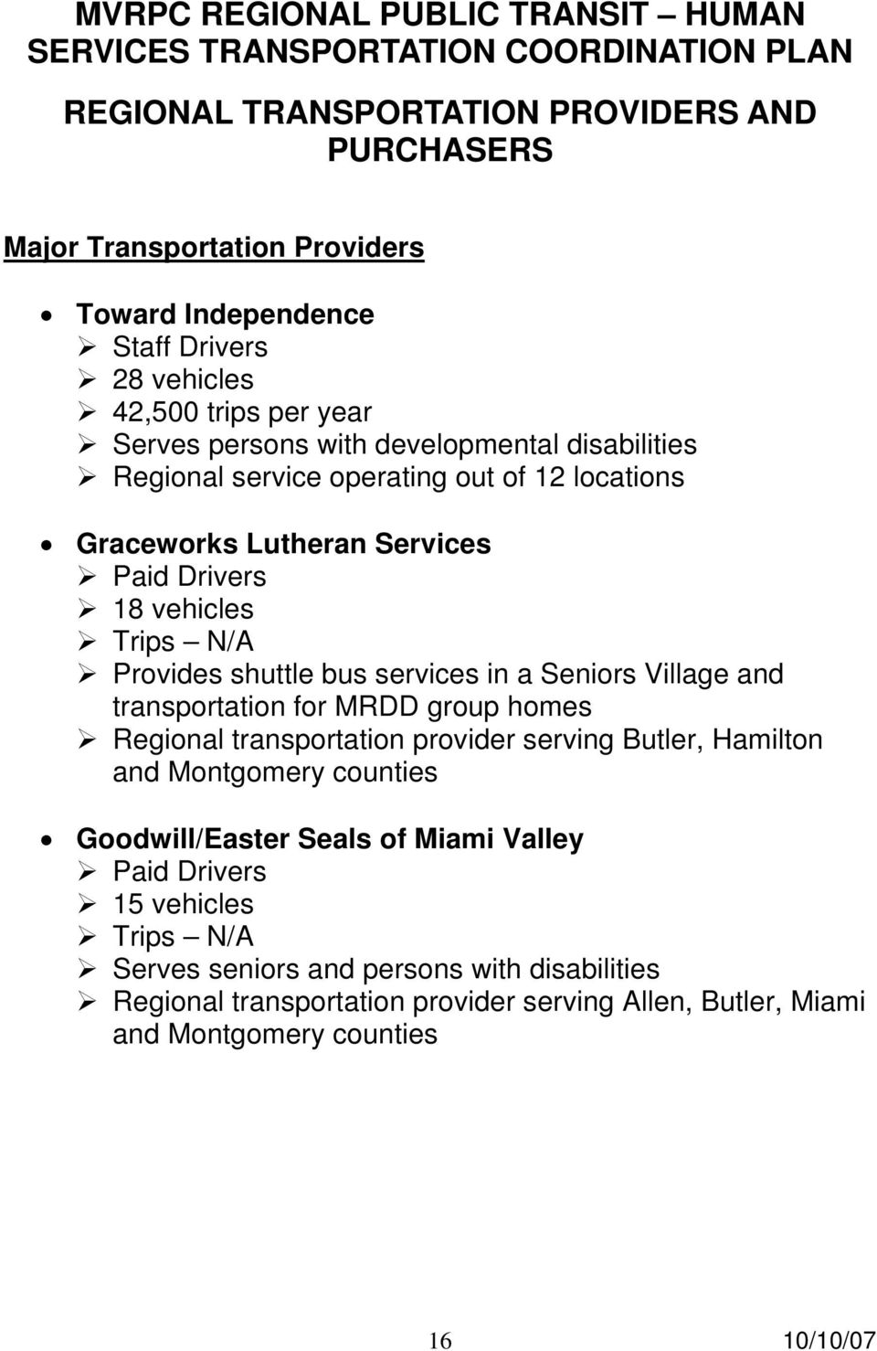 Seniors Village and transportation for MRDD group homes Regional transportation provider serving Butler, Hamilton and Montgomery counties Goodwill/Easter Seals of