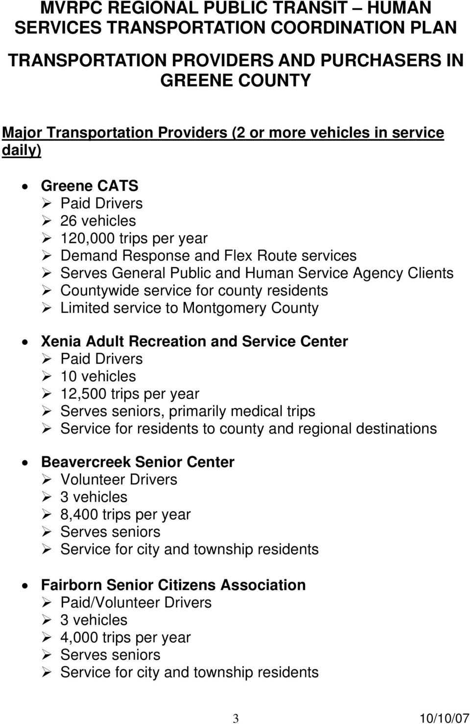 year Serves seniors, primarily medical trips Service for residents to county and regional destinations Beavercreek Senior Center Volunteer Drivers 3 vehicles 8,400 trips per year Serves
