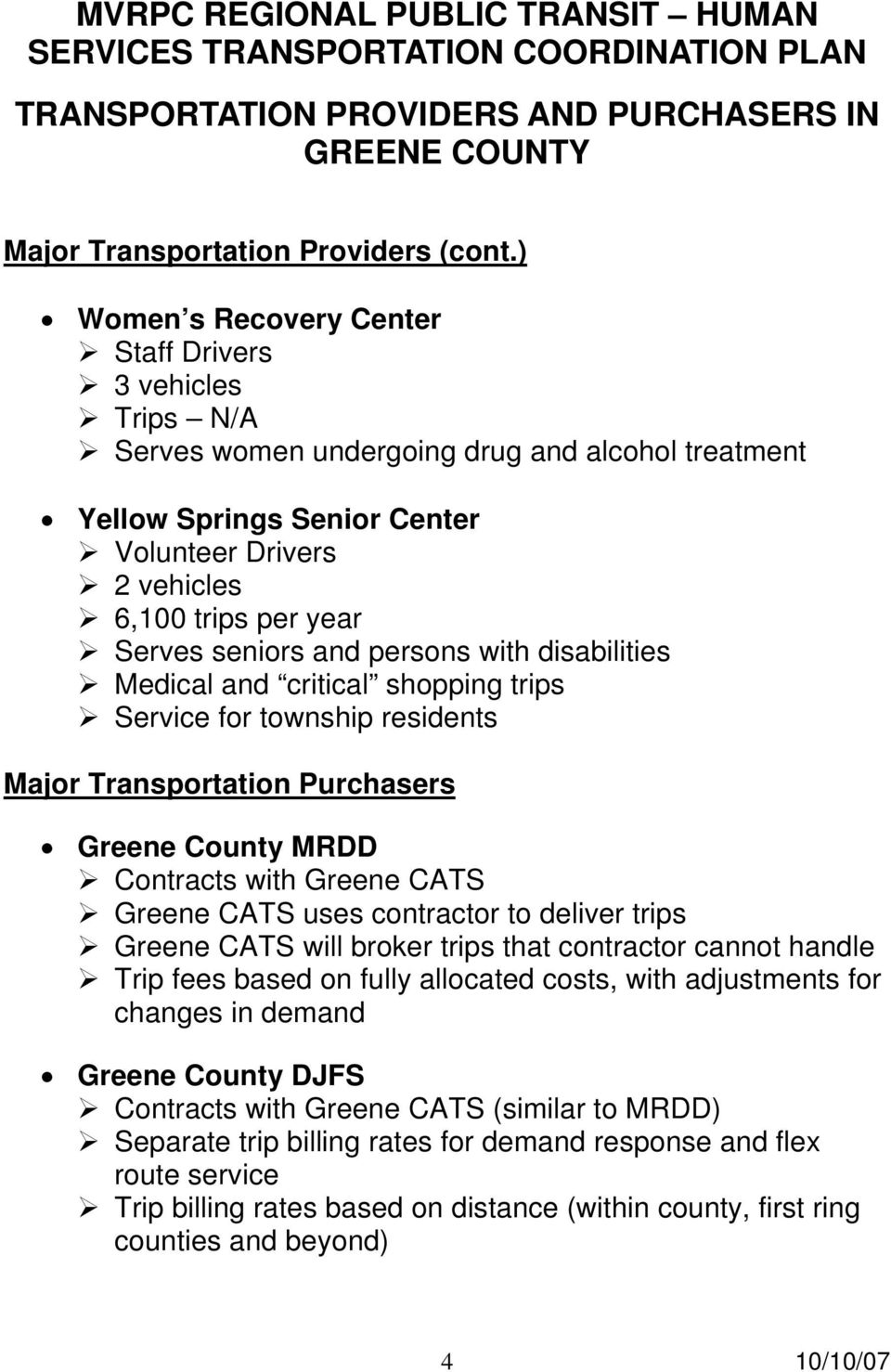 seniors and persons with disabilities Medical and critical shopping trips Service for township residents Major Transportation Purchasers Greene County MRDD Contracts with Greene CATS Greene CATS uses