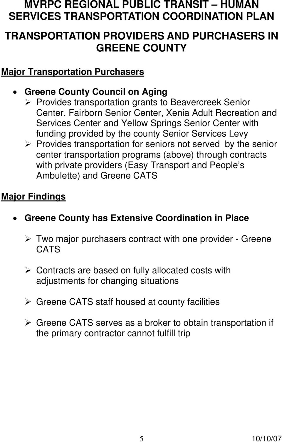 through contracts with private providers (Easy Transport and People s Ambulette) and Greene CATS Major Findings Greene County has Extensive Coordination in Place Two major purchasers contract with