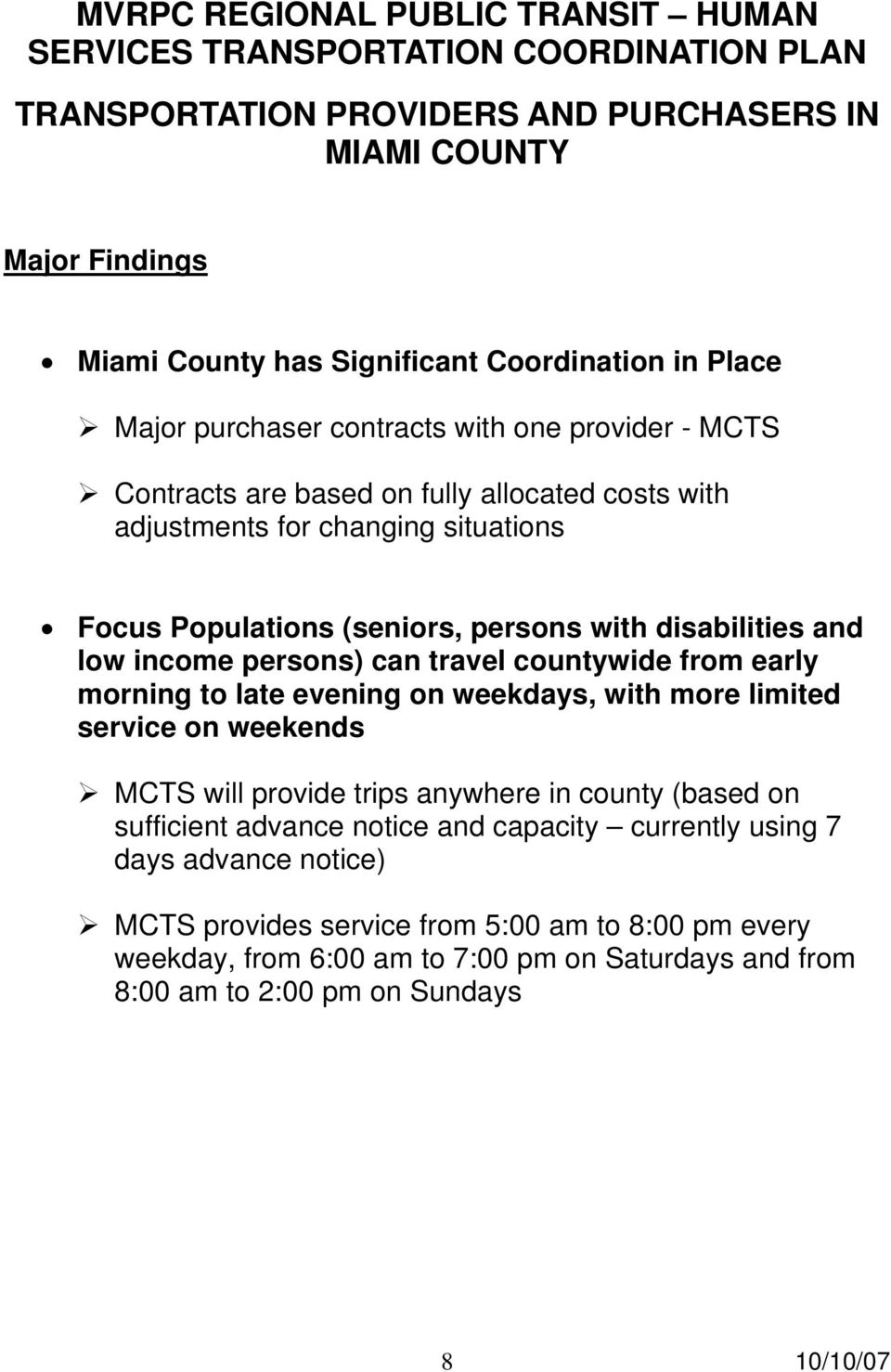 morning to late evening on weekdays, with more limited service on weekends MCTS will provide trips anywhere in county (based on sufficient advance notice and capacity
