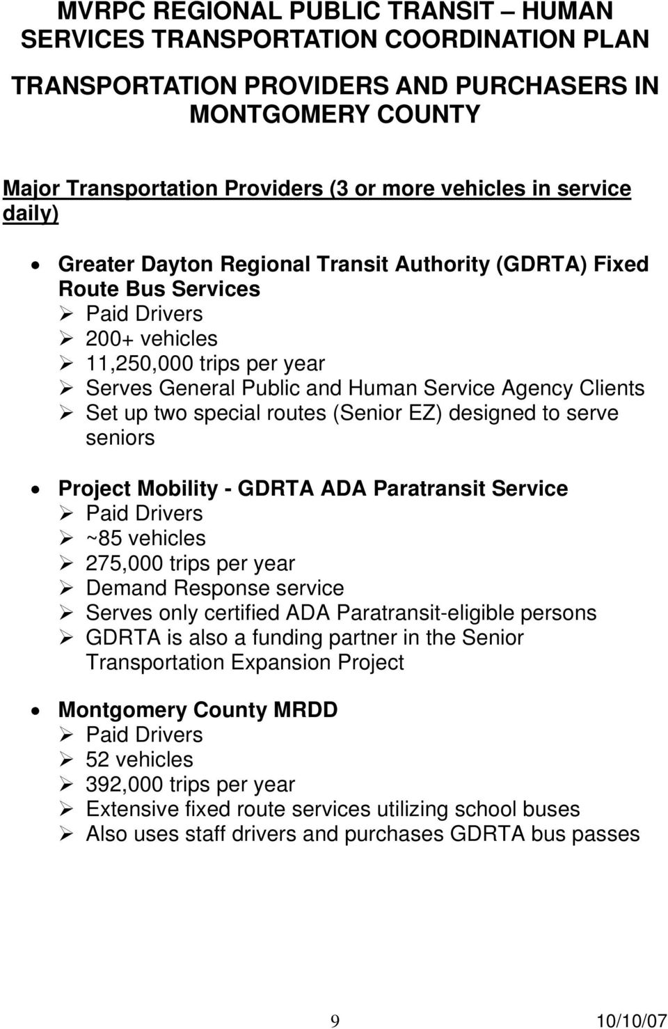 Paratransit Service ~85 vehicles 275,000 trips per year Demand Response service Serves only certified ADA Paratransit-eligible persons GDRTA is also a funding partner in the Senior