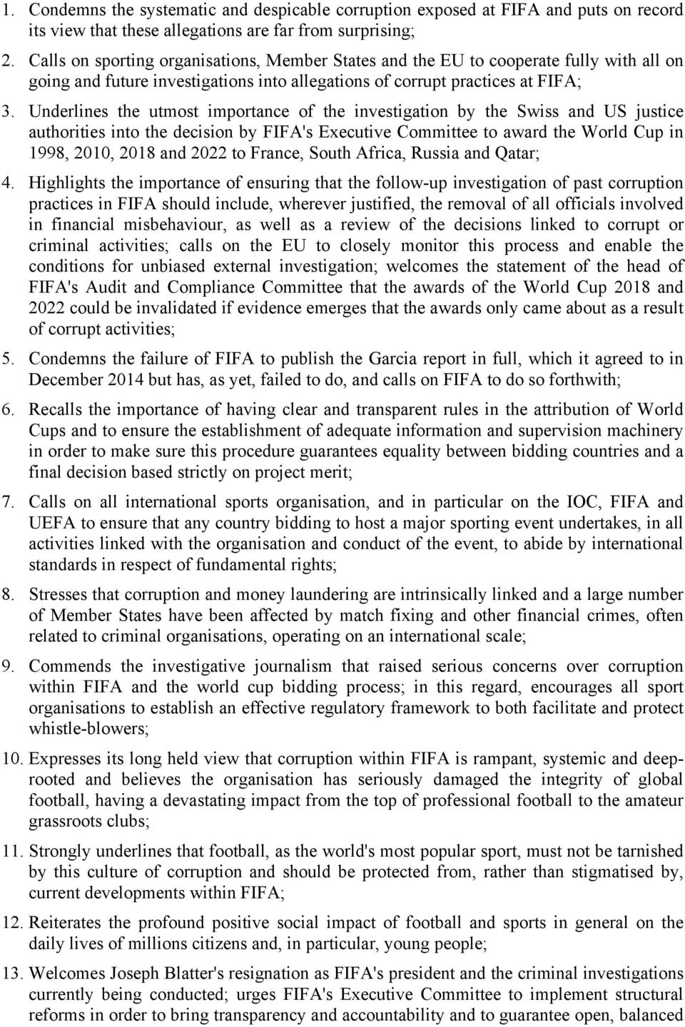 Underlines the utmost importance of the investigation by the Swiss and US justice authorities into the decision by FIFA's Executive Committee to award the World Cup in 1998, 2010, 2018 and 2022 to