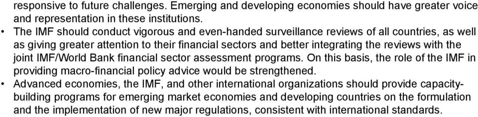the joint IMF/World Bank financial sector assessment programs. On this basis, the role of the IMF in providing macro-financial policy advice would be strengthened.