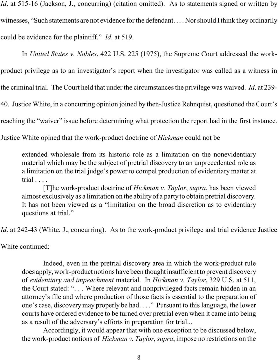 ates v. Nobles, 422 U.S. 225 (1975), the Supreme Court addressed the workproduct privilege as to an investigator s report when the investigator was called as a witness in the criminal trial.