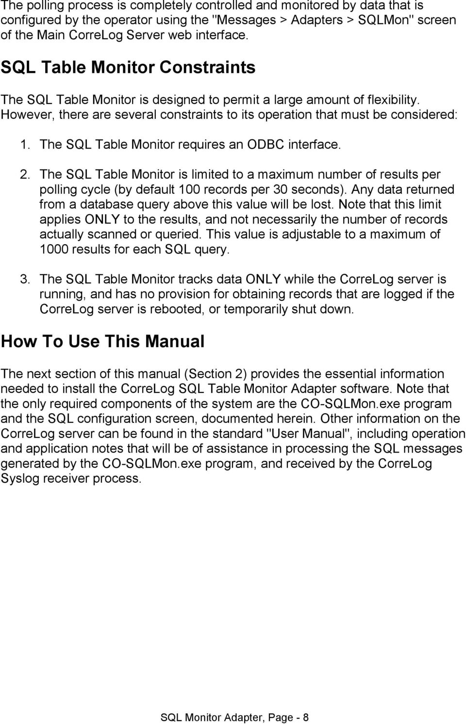 The SQL Table Monitor requires an ODBC interface. 2. The SQL Table Monitor is limited to a maximum number of results per polling cycle (by default 100 records per 30 seconds).