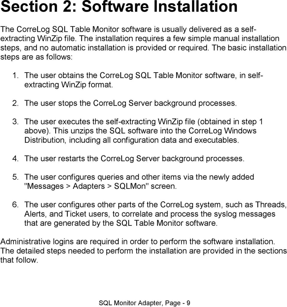 The user obtains the CorreLog SQL Table Monitor software, in selfextracting WinZip format. 2. The user stops the CorreLog Server background processes. 3.
