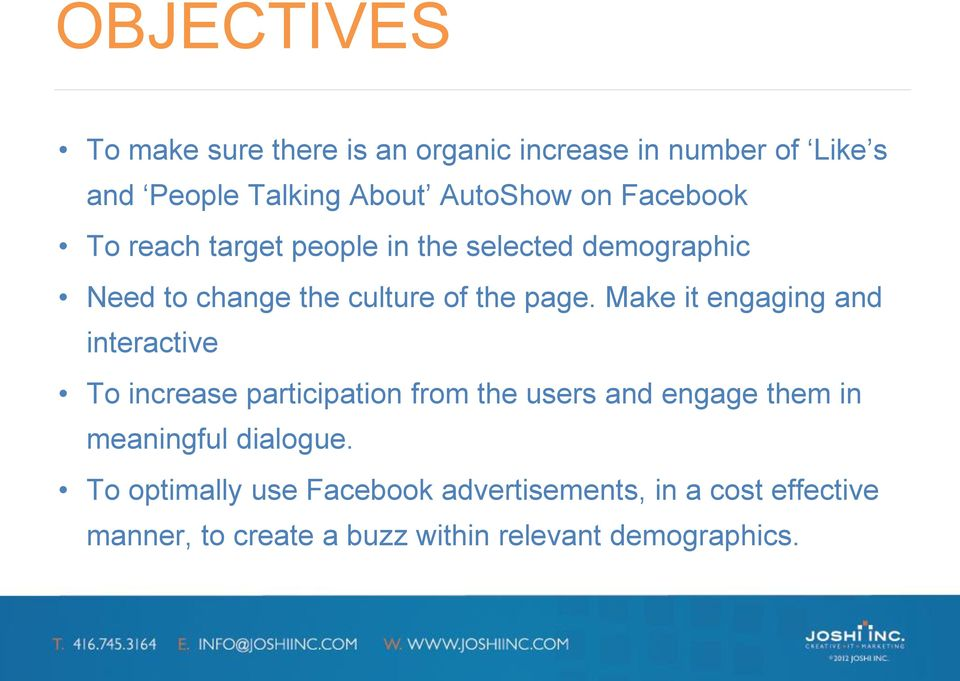 Make it engaging and interactive To increase participation from the users and engage them in meaningful