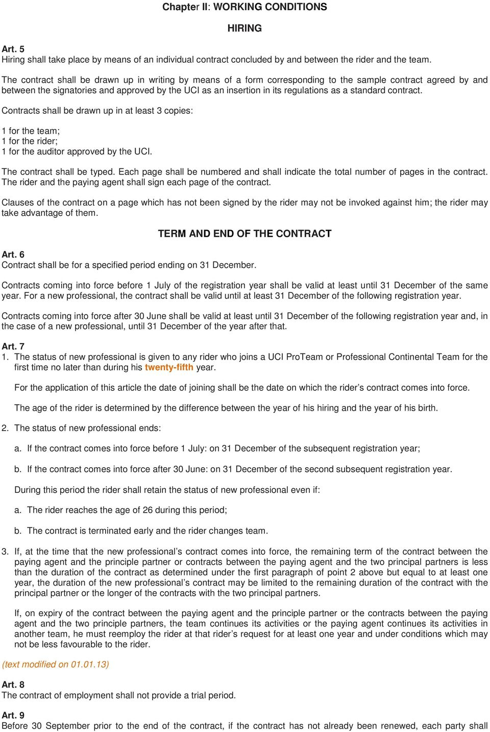 standard contract. Contracts shall be drawn up in at least 3 copies: 1 for the team; 1 for the rider; 1 for the auditor approved by the UCI. The contract shall be typed.