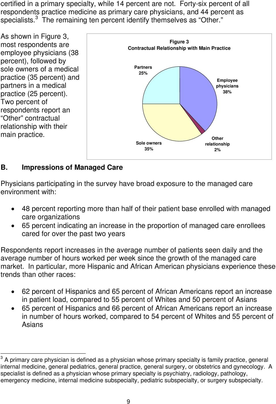 As shown in Figure 3, most respondents are employee physicians (38 percent), followed by sole owners of a medical practice (35 percent) and partners in a medical practice (25 percent).