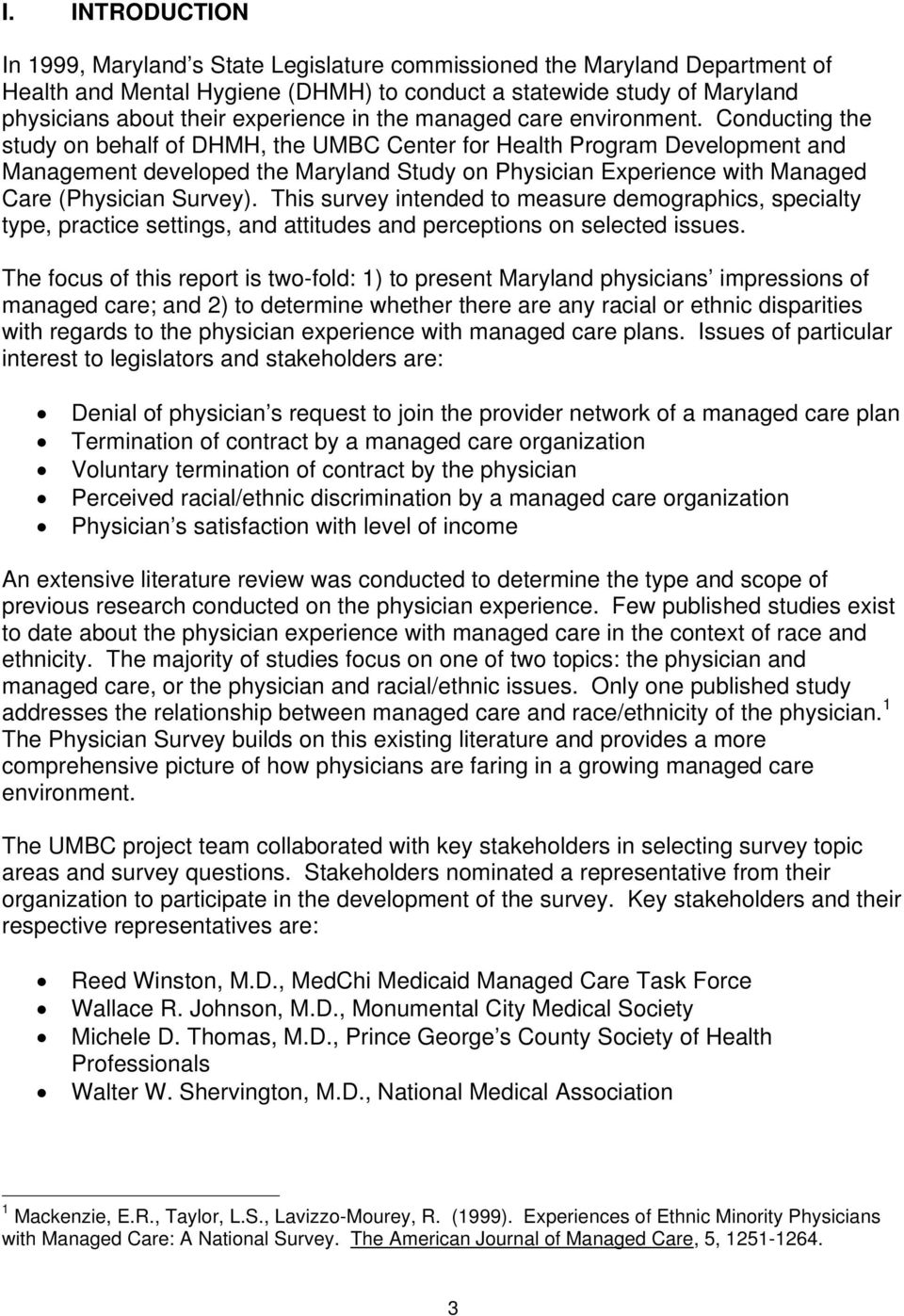 Conducting the study on behalf of DHMH, the UMBC Center for Health Program Development and Management developed the Maryland Study on Physician Experience with Managed Care (Physician Survey).
