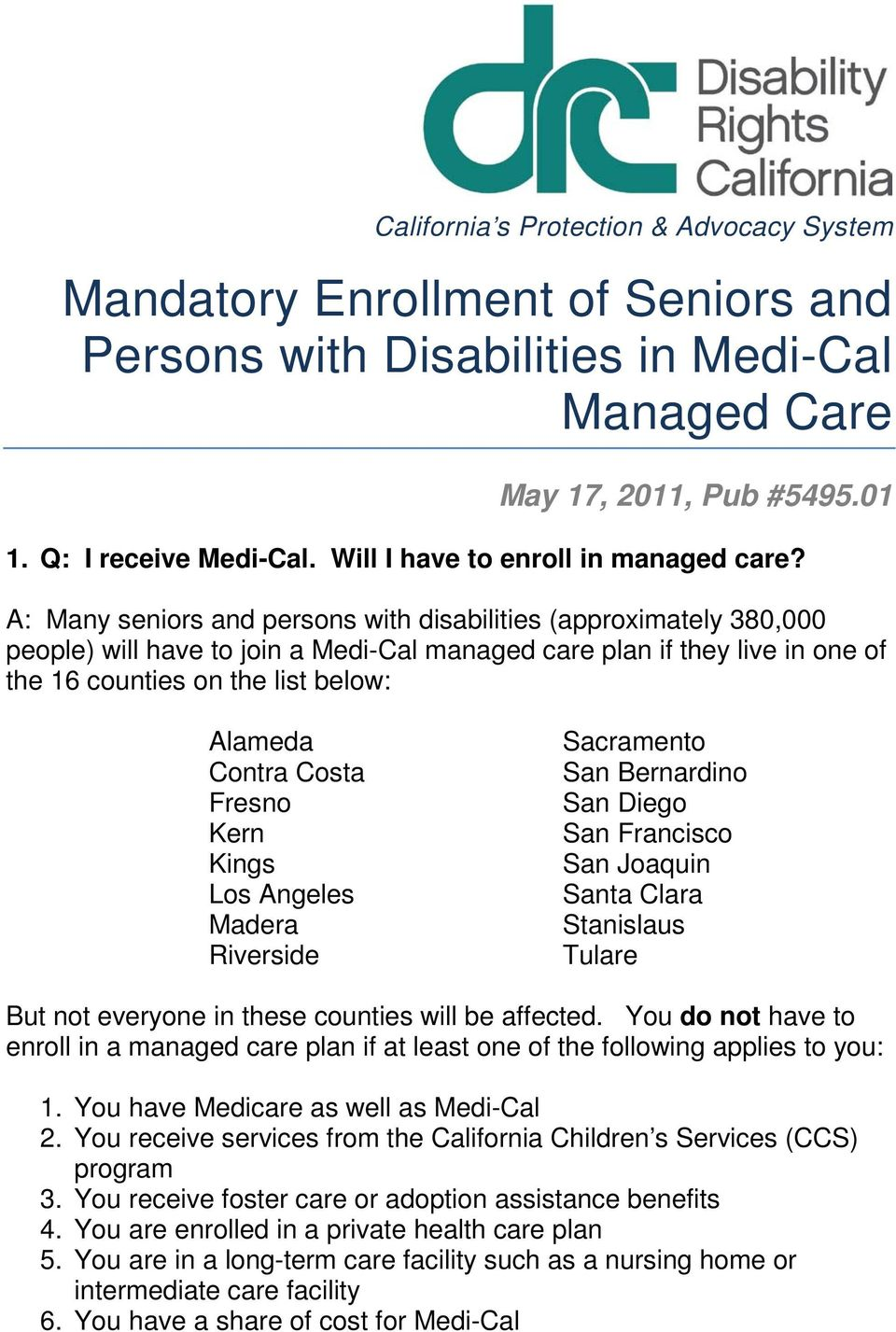 A: Many seniors and persons with disabilities (approximately 380,000 people) will have to join a Medi-Cal managed care plan if they live in one of the 16 counties on the list below: Alameda Contra