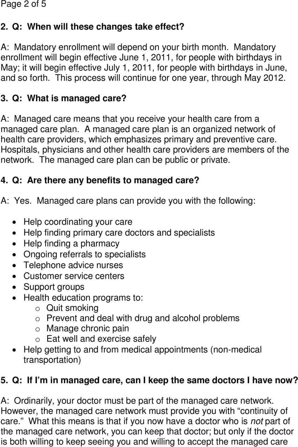 This process will continue for one year, through May 2012. 3. Q: What is managed care? A: Managed care means that you receive your health care from a managed care plan.