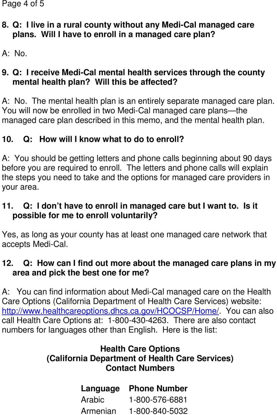 You will now be enrolled in two Medi-Cal managed care plans the managed care plan described in this memo, and the mental health plan. 10. Q: How will I know what to do to enroll?