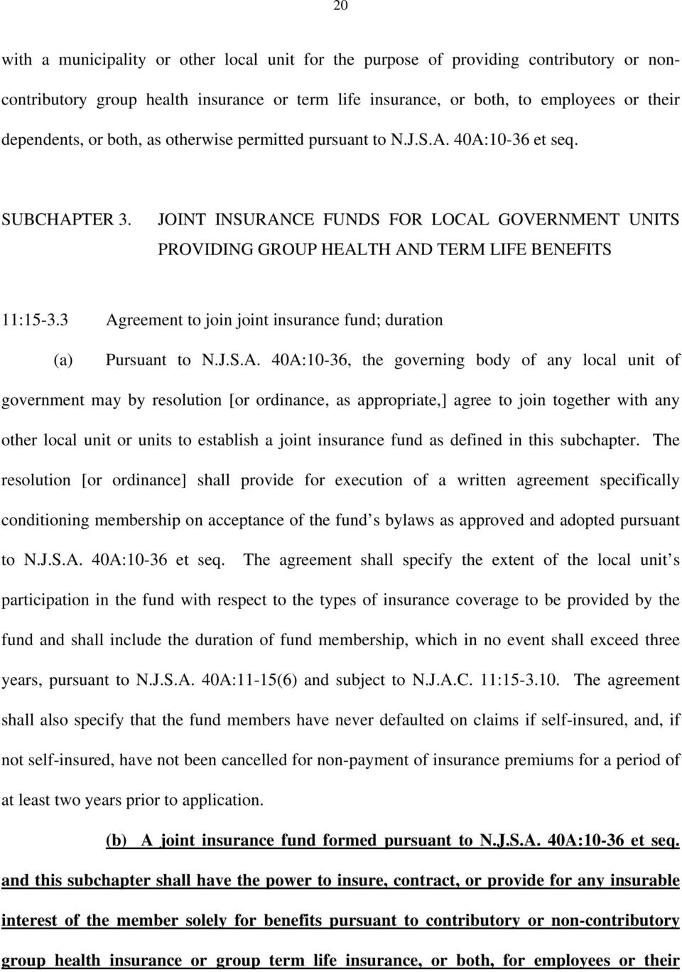 3 Agreement to join joint insurance fund; duration (a) Pursuant to N.J.S.A. 40A:10-36, the governing body of any local unit of government may by resolution [or ordinance, as appropriate,] agree to