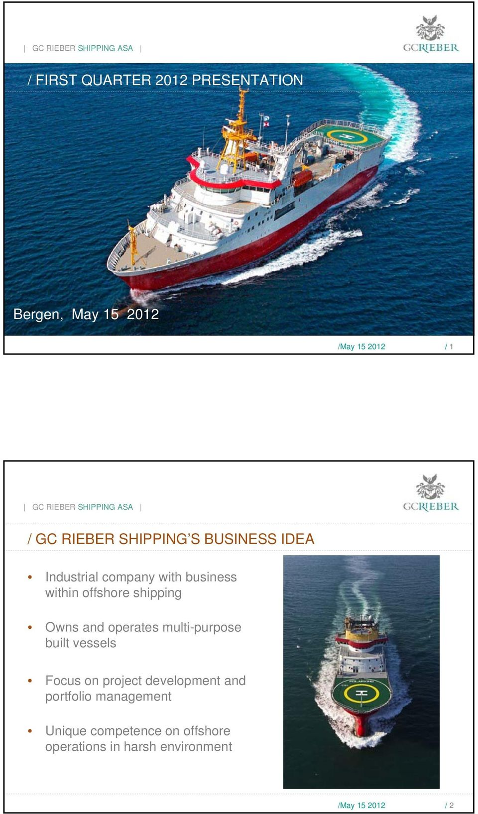 and operates multi-purpose built vessels Focus on project development and