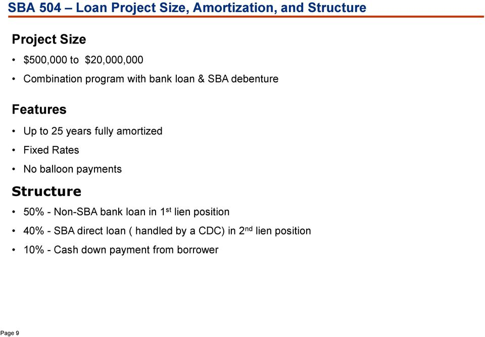 Fixed Rates No balloon payments Structure 50% - Non-SBA bank loan in 1 st lien position 40% -