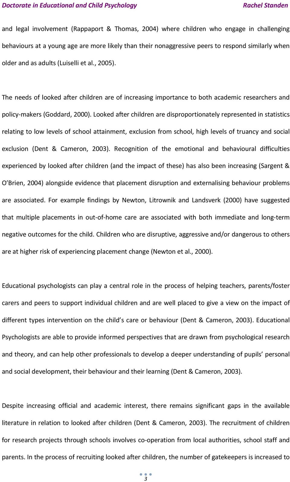 Looked after children are disproportionately represented in statistics relating to low levels of school attainment, exclusion from school, high levels of truancy and social exclusion (Dent & Cameron,