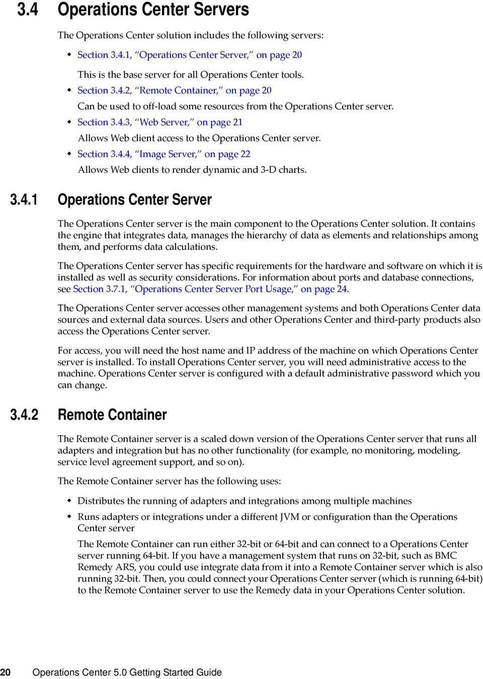 Section 3.4.4, Image Server, on page 22 Allows Web clients to render dynamic and 3 D charts. 3.4.1 Operations Center Server The Operations Center server is the main component to the Operations Center solution.