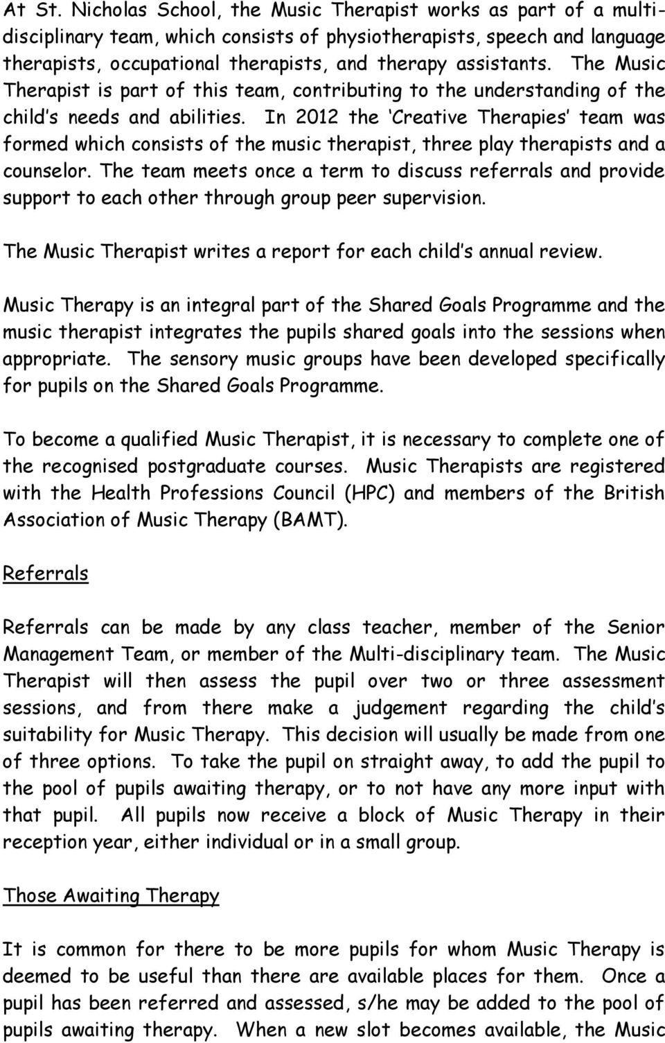 The Music Therapist is part of this team, contributing to the understanding of the child s needs and abilities.
