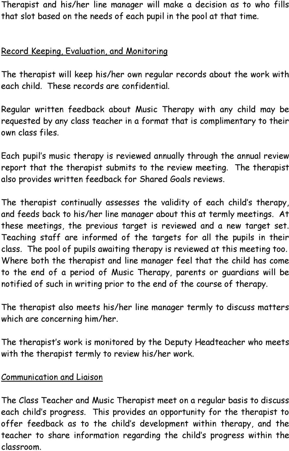 Regular written feedback about Music Therapy with any child may be requested by any class teacher in a format that is complimentary to their own class files.