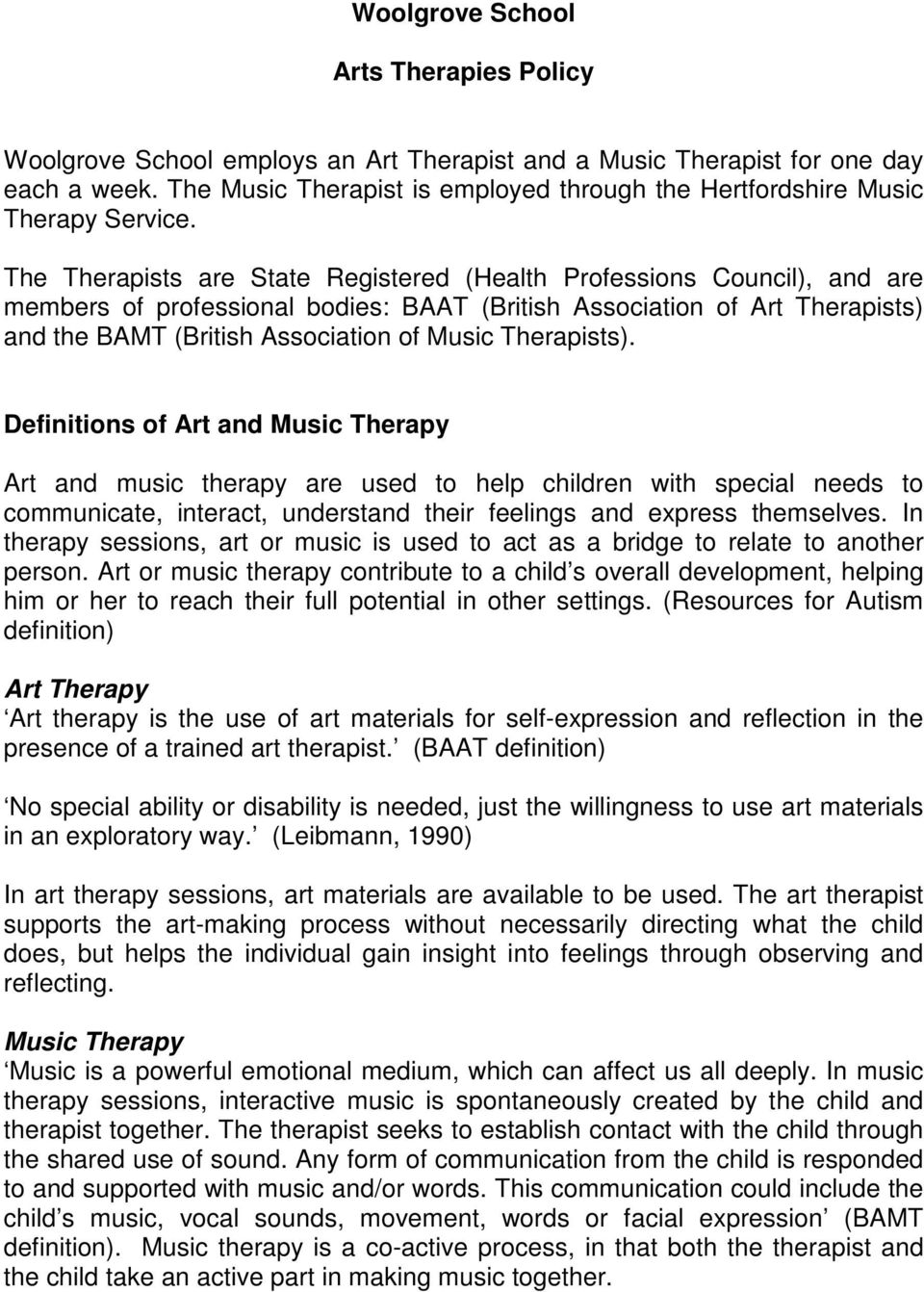 The Therapists are State Registered (Health Professions Council), and are members of professional bodies: BAAT (British Association of Art Therapists) and the BAMT (British Association of Music