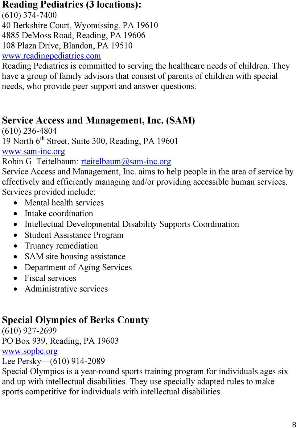 They have a group of family advisors that consist of parents of children with special needs, who provide peer support and answer questions. Service Access and Management, Inc.