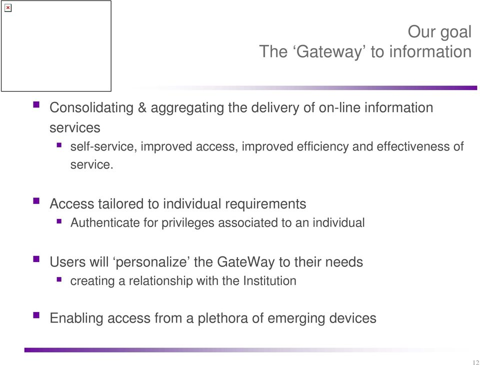 Access tailored to individual requirements Authenticate for privileges associated to an individual Users will